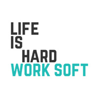 LIFE IS HARD WORK SOFT